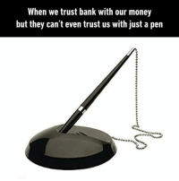 Dank, Money, and Bank: When we trust bank with our money  but they can't even trust us with just a pen Ok I see how it is...