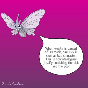 Bad, Omg, and Tumblr: When wealth is passed  off as merit, bad luck is  seen as bad character.  This is how ideologues  justify punishing the sick  and the poor.  Sarah Kendzior celestial-cub:  Wise venomoth.   omg yes