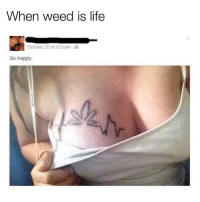 Who has a cannabis tattoo? @luxurious_potheads: When weed is life  October 20 at 9:52am  So happy Who has a cannabis tattoo? @luxurious_potheads