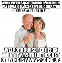 "Advice, Tumblr, and Animal: WHEN WEFIRSTGOT MARRIED,MINIMUM  WAGE WASONLY  S355! YOURIGENERATION  WELLOF COURSE RENTIS6X  WHAT LT WAS THEN THE COST  OFLIVING IS ALWAYS GOING UP! <p><a href=""http://advice-animal.tumblr.com/post/175069560874/actual-conversation-with-my-mother-last-night"" class=""tumblr_blog"">advice-animal</a>:</p>  <blockquote><p>Actual conversation with my mother last night</p></blockquote>"