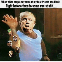 """When white people say some of mybest friends are black  Right before they do some racist shit... How many times have I heard """" my uncle is married to a Mexican """" ... I always say """" Mine Too """" #gacho pelosmelapela #tangerineelect #ftp"""