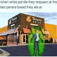 "<p>Turkey Bacon Bravo via /r/memes <a href=""http://ift.tt/2FNECbf"">http://ift.tt/2FNECbf</a></p>: when white ppl die they respawn at the  last panera bread they ate at  ranera <p>Turkey Bacon Bravo via /r/memes <a href=""http://ift.tt/2FNECbf"">http://ift.tt/2FNECbf</a></p>"