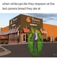 is this true: when white ppl die they respawn at the  last panera bread they ate at  anera is this true