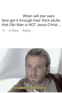 I find your lack of faith disturbing: When will star wars  fans get it through their thick skulls  that Obi-Wan is NOT Jesus Christ..  d 2 likes Reply  visible confusion] I find your lack of faith disturbing