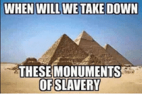 America, Memes, and Savage: WHEN WILL WE TAKE DOWN  THESE MONUMENTS  OFSLAVERY Exactly... liberal maga conservative constitution like follow presidenttrump resist stupidliberals merica america stupiddemocrats donaldtrump trump2016 patriot trump yeeyee presidentdonaldtrump draintheswamp makeamericagreatagain trumptrain triggered Partners --------------------- @too_savage_for_democrats🐍 @raised_right_🐘 @conservativemovement🎯 @millennial_republicans🇺🇸 @conservative.nation1776😎 @floridaconservatives🌴
