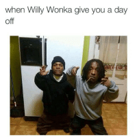Smh y'all going to hell 😭😭😭😭: When Willy Wonka give you a day  off Smh y'all going to hell 😭😭😭😭