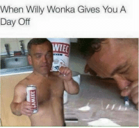 Sent in by a fan.: When Willy Wonka Gives You A  Day Off  WIEC Sent in by a fan.