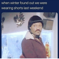 Instagram, Memes, and Winter: when winter found out we were  wearing shorts last weekend Follow @theloversayings for the most rated 18+ content on Instagram 💦 👅 🔞😫
