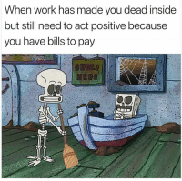 You Dead: When work has made you dead inside  but still need to act positive because  you have bills to pay  ORDER