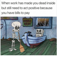 You Dead: When work has made you dead inside  but still need to act positive because  you have bills to pay