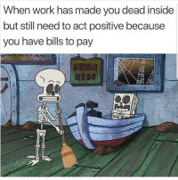Latinos, Memes, and Work: When work has made you dead inside  but still need to act positive because  you have bills to pay Oh well 😊😊😂😂 🔥 Follow Us 👉 @latinoswithattitude 🔥 latinosbelike latinasbelike latinoproblems mexicansbelike mexican mexicanproblems hispanicsbelike hispanic hispanicproblems latina latinas latino latinos hispanicsbelike