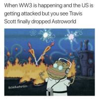 Travis Scott, Ww3, and Will: When WW3 is happening and the US is  getting attacked but you see Travis  Scott finally dropped Astroworld  @chiefkeefsintern When will it finally drop? 🤔😂 https://t.co/BtJrbcv9Ij