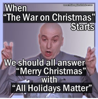 "CW Brown  #AllHolidaysMatter: When  www PhilosophicalAtheism .com  ""The War on Christmas""  Starts  We should all answer  ""Merry Christmas""  with  ""All Holidays Matter"" CW Brown  #AllHolidaysMatter"