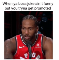 Af, Funny, and Life: When ya boss joke ain't funny  but you tryna get promoted  Sun Life Lmao accurate af 😂😂