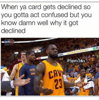 Confused, Friends, and Lol: When ya card gets declined so  you gotta act confused but you  know damn well why it got  declinec  NBA  CAST  Hu  amlincoln  kilogrami  T C  CAV  23  BASK Lol 4 realz haha DoubleTap if true Tag Friends for a laugh lol