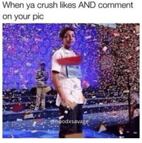 Crush, Memes, and 🤖: When ya crush likes AND comment  on your pic  hoodxsavage @cougar_goalie31 asslorddom