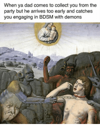 Dad, Party, and Classical Art: When ya dad comes to collect you from the  party but he arrives too early and catches  you engaging in BDSM with demons