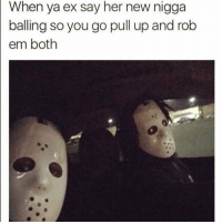 Lmao that's some petty shit: When ya ex say her new nigga  balling so you go pull up and rob  em both Lmao that's some petty shit