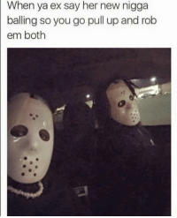 Like us for more -> Savagery: When ya ex say her new nigga  balling so you go pull up and rob  em both Like us for more -> Savagery