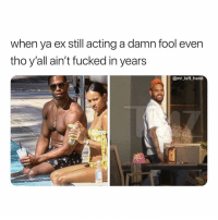 Too Many Women Out Here To Act Like That. 🤦🏽♂️: when ya ex still acting a damn fool even  tho yall aint fucked in years  @mr_left hand Too Many Women Out Here To Act Like That. 🤦🏽♂️