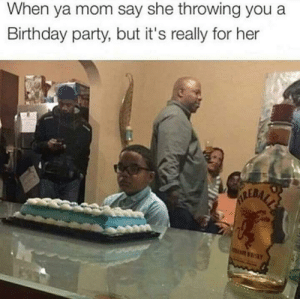 Growing up (X-post r/trashy): When ya mom say she throwing you a  Birthday party, but it's really for her  ALERALE  KY Growing up (X-post r/trashy)