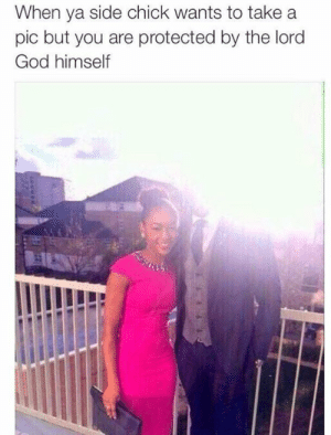 When your side chick wants to take a picture of you but youre protected by the God. by Erythromycin500 FOLLOW HERE 4 MORE MEMES.: When ya side chick wants to take a  pic but you are protected by the lord  God himself When your side chick wants to take a picture of you but youre protected by the God. by Erythromycin500 FOLLOW HERE 4 MORE MEMES.