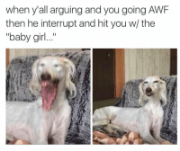 """Memes, 🤖, and Weeds: when y'all arguing and you going AWF  then he interrupt and hit you w/ the  """"baby girl 😂😂lmao -(rp @lei.Ying.lo - - - - - 420 memesdaily Relatable dank MarchMadness HoodJokes Hilarious Comedy HoodHumor ZeroChill Jokes Funny KanyeWest KimKardashian litasf KylieJenner JustinBieber Squad Crazy Omg Accurate Kardashians Epic bieber Weed TagSomeone hiphop trump ovo drake"""
