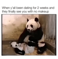 Dating, Makeup, and Memes: When y'all been dating for 2 weeks and  they finally see you with no makeup Who are you and what did you do to the other girl?!