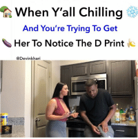 Funny, Memes, and Racism: When Y'all Chilling  And You're Trying To Get  Her To Notice The D Print K-  @Devinkhari LikeTheBosss I know guys gotta be doing this worldwide 😂🤦🏽‍♂️🍆🍌💦 not sorry @nelababyxoxo had to go through this ━━━━━━━ ⚠️ WARNING THIS IS JUST A SKIT NONE OF THE EVENTS IN THIS VIDEO IS REAL NO NUDITY, RACISM OR SEXUAL ACTS WERE SHOWN ⚠️ ━━━━━━━ Follow Me For More Videos Check Out My Youtube @devinkhari @devinkharii ━━━━━━━ 📷 Snapchat - DevinKhari 👻 ━━━━━━━ ➡️Tag A Friend ⬅️ Comedy NoChill PressPlay JustJokes Indiana Funny Indianapolis Freak