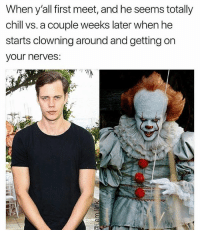 Chill, Memes, and 🤖: When y'all first meet, and he seems totally  chill vs. a couple weeks later when he  starts clowning around and getting on  your nerves: I'm peeing
