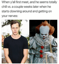 Chill, Trendy, and First: When y'all first meet, and he seems totally  chill vs. a couple weeks later when he  starts clowning around and getting on  your nerves: Follow @nut if you trying to nut