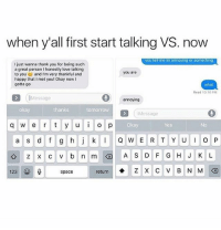 LMAO for reals 😬 FOLLOW US➡️ @so.mexican: when y'all first start talking VS. now  you tell me im annoying or something  I just wanna thank you for being such  a great person I honestly love talking  to you and I'm very thankful and  happy that I met you! Okay nowI  gotta go  you are  what  Read 10:10 PM  Message  annoying  okay  thanks  tomorrow  Message  Okay  q w e r y u o p  Yes  No  123  space  return  Z X C V B N M LMAO for reals 😬 FOLLOW US➡️ @so.mexican
