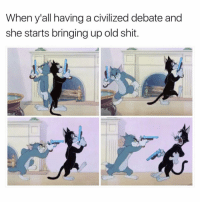 Shit, Time, and Dank Memes: When y'all having a civilized debate and  she starts bringing up old shit. Every Time. 🤦🏽‍♂️ JustGirlyThings