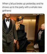 Aye.. Life Goes On. 🤷🏽♂️ lmao: When y'all jus broke up yesterday and he  shows up to the party with a whole new  girlfriend  @mr left hand Aye.. Life Goes On. 🤷🏽♂️ lmao