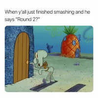 "Dank Memes, You, and Just: When y'all just finished smashing and he  says ""Round 2?"" Where You Going? 😈"