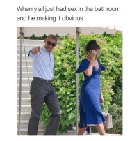 Ironic, Sexs, and Just Had Sex: When y'all just had sex in the bathroom  and he making it obvious Keep it together
