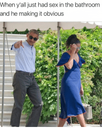 Memes, Obama, and Sex: When y'all just had sex in the bathroom  and he making it obvious 😂💀 Obama WSHH