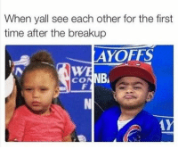 Pictures, Time, and First: When yall see each other for the first  time after the breakup  AYOFFS  WE  CONNB 22 Funniest Pictures You Really Just Need To See For Yourself