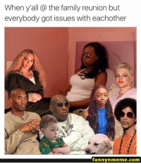 60+ random funny memes of today - #funnymemes #funnypictures #humor #funnytexts #funnyquotes #funnyanimals #funny #lol #haha #memes #entertainment #funnynmeme.com: When y'all the family reunion but  everybody got issues with eachother  funnynmeme.com 60+ random funny memes of today - #funnymemes #funnypictures #humor #funnytexts #funnyquotes #funnyanimals #funny #lol #haha #memes #entertainment #funnynmeme.com