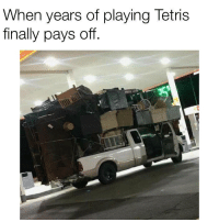 Tetris: When years of playing Tetris  finally pays off