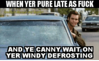 ❄❄❄: WHEN YER PURE LATEASFUCK  AND YE CANNY WAITON  YER WINDY DIE FROSTING ❄❄❄