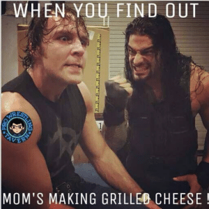 29 Hilarious WWE Memes | QuotesHumor.com: WHEN-YO FIND OUT  RE  o.  MOM'S MAKING GRILLEO CHEESE! 29 Hilarious WWE Memes | QuotesHumor.com