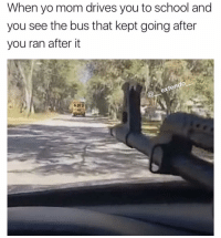 I'm tryna stay home but my mom keep trippin and keep asking questions on why I wanna stay home, BITCH IM TIRED!: When yo mom drives youto school and  you see the bus that kept going after  you ran after it  extend I'm tryna stay home but my mom keep trippin and keep asking questions on why I wanna stay home, BITCH IM TIRED!