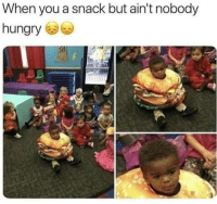 Hungry, Memes, and 🤖: When you a snack but ain't nobody  hungry