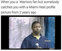 When you catch them!: When you a Warriors fan but somebody  catches you with a Miami Heat profile  picture from 2 years ago  aNBAMEMES When you catch them!