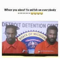 """Memes, Snitch, and Time: When you about to snitch on everybody  T DETENTION  TUERf  Near 🙋🏽♂️""""Aye 1 more question... is I'm the ONLY ONE GOT TIME FOR NARCOTICS?"""" IfIGoDownImTakinAWholeLottaMuthafukazDownWitMe 😩"""