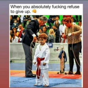 This kid looks like he is about to lay a major smack down on somebody.: When you absolutely fucking refuse  to give up  re This kid looks like he is about to lay a major smack down on somebody.