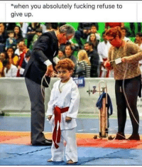 Fucking, Http, and Via: *when you absolutely fucking refuse to  give up. The stance of a champion via /r/wholesomememes http://bit.ly/2HnK6hO