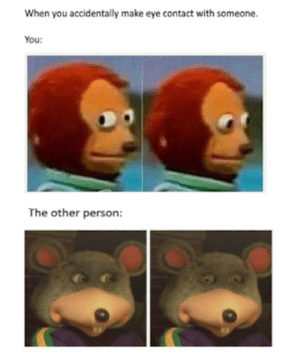 Crush, Crying, and Dank: When you accidentally make eye contact with someone.  You:  The other person: Dank Memes 2018 - Simpsons Crush, Intellectual, Teacher, Minecraft, FBI, Filthy Frank, Crying Cat, Bus Driver and More!