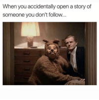 Lmao tag someone nosey: When you accidentally open a story of  someone you don't follow... Lmao tag someone nosey